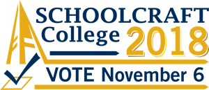 Schoolcraft College 2018 Vote November 6. Believe in our community. Believe in Schoolcraft.